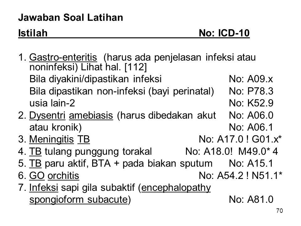 Jawaban Soal Latihan Istilah No: ICD-10. 1. Gastro-enteritis (harus ada penjelasan infeksi atau noninfeksi) Lihat hal. [112]